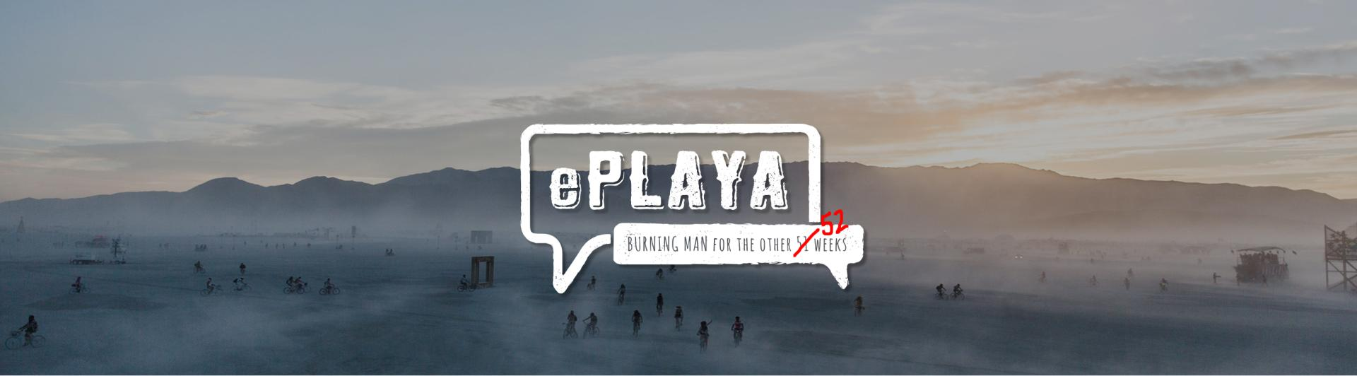 ePlaya: Burning Man for the other 51^W52 weeks